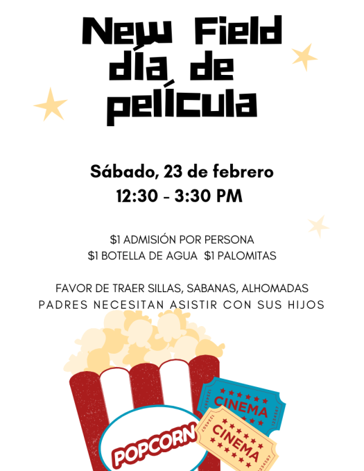 New Field dia de pelicula Movie Day Sábado, 23 de febrero Saturday, March 23rd 12:30-3:30pm